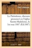 Paul Lallemand - Le Patriotisme, discours prononcé en l'église Sainte-Madeleine, le 1er mai 1887.