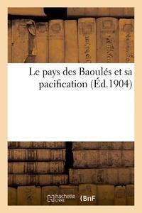 H. Charles-Lavauzelle - Le pays des Baoulés et sa pacification.