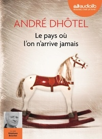 André Dhôtel - Le pays où l'on n'arrive jamais. 1 CD audio MP3