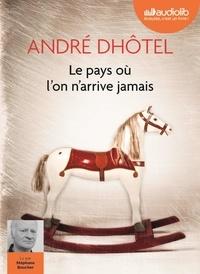 André Dhôtel - Le pays où l'on n'arrive jamais. 1 CD audio MP3