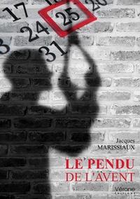 Jacques Marissiaux - Le pendu de l'avent.