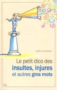 Marc Lemonier - Le petit dico des insultes, injures et autres gros mots.