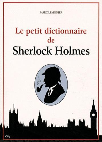 Marc Lemonier - Le petit dictionnaire de Sherlock Holmes.