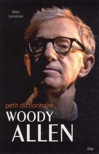 Marc Lemonier - Le petit dictionnaire de Woody Allen.