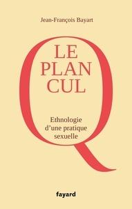 Jean-François Bayart - Le plan cul - Ethnologie d'une pratique sexuelle.