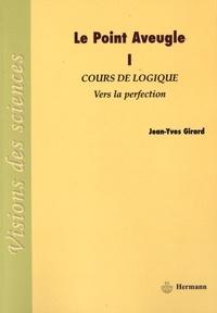 Jean-Yves Girard - Le point aveugle - Cours de logique Tome 1, Vers la perfection.