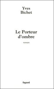 Yves Bichet - Le Porteur d'ombre.