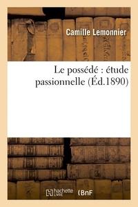 Camille Lemonnier - Le possédé : étude passionnelle.