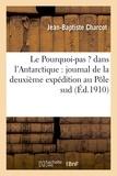 Jean-Baptiste Charcot - Le Pourquoi-pas ? dans l'Antarctique : journal de la deuxième expédition au Pôle sud, 1908-1910.