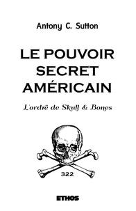 Antony C. Sutton - Le pouvoir secret américain - L'ordre de Skull & Bones.