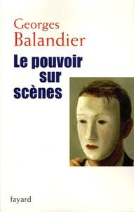Georges Balandier - Le pouvoir sur scènes.
