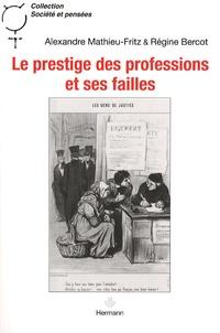 Régine Bercot et Alexandre Mathieu-Fritz - Le prestige des professions et ses failles - Huissiers de justice, chirurgiens et sociologues.