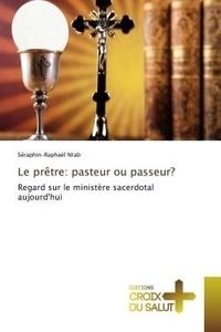 Séraphin-raphaël Ntab - Le prêtre: pasteur ou passeur? - Regard sur le ministère sacerdotal aujourd'hui.