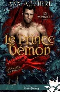 Ann Aguirre - Les Animari 2 : Le prince démon - Les Animari, T2.
