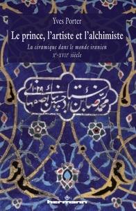 Le Prince, lartiste et lalchimiste - La céramique dans le monde iranien Xe-XVIIe siècles.pdf