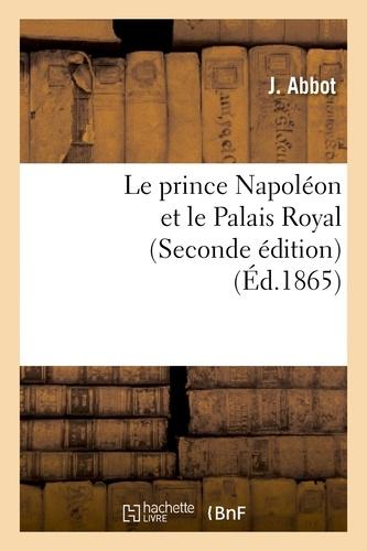 J. Abbot - Le prince Napoléon et le Palais Royal (Seconde édition).