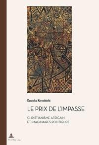 Kasereka Kavwahirehi - Le prix de l'impasse - Christianisme africain et imaginaire politique.