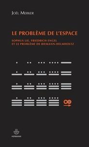 Joël Merker - Le problème de l'espace - Sophus Lie, Friedrich Engel et le problème de Riemann-Helmholtz.