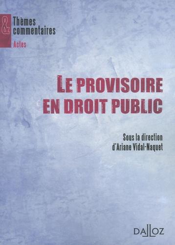 Ariane Vidal-Naquet - Le provisoire en droit public.