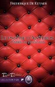 Frédérique de Keyser - Le psyché d'anteros - L'ombre de Thanatos.