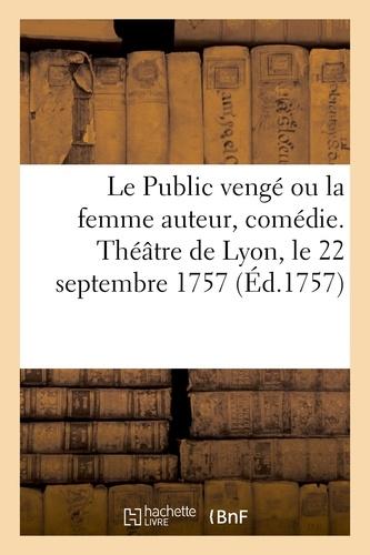 Hachette BNF - Le Public vengé ou la femme auteur, comédie. Théâtre de Lyon, le 22 septembre 1757.