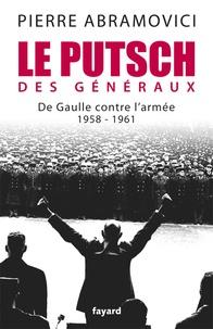 Pierre Abramovici - Le putsch des généraux - De Gaulle contre l'armée 1958-1961.