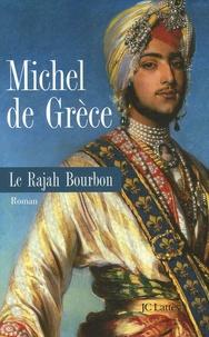 Michel de Grèce - Le Rajah Bourbon.