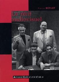 Pierre Beylot - Le récit audiovisuel.