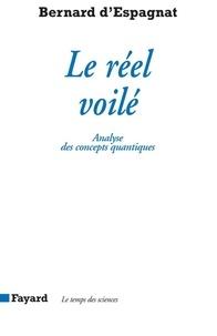 Bernard d' Espagnat - Le réel voilé - Analyse des concepts quantiques.