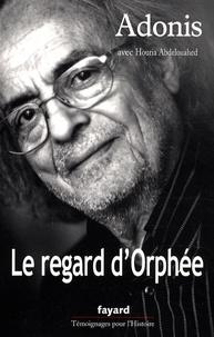 Adonis et Houria Abdelouahed - Le regard d'Orphée.