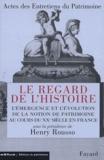 Henry Rousso et  Collectif - Le regard de l'histoire - L'émergence et l'évolution de la notion de patrimoine au cours du XXe siècle en France.