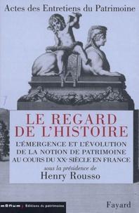 Henry Rousso - Le regard de l'histoire - L'émergence et l'évolution de la notion de patrimoine au cours du XXe siècle en France.