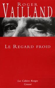 Roger Vailland - Le regard froid - Réflexions, esquisses, libellés 1945-1962.