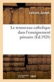 Lescure - Le renouveau catholique dans l'enseignement primaire.