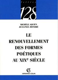 Michèle Aquien et Jean-Paul Honoré - Le renouvellement des formes poétiques au XIXe siècle.