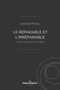 Johann Michel - Le réparable et l'irréparable - L'humain au temps du vulnérable.