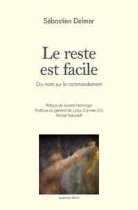 Sébastien Delmer - Le reste est facile - dix mots sur le commandement.