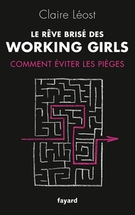 Claire Léost - Le rêve brisé des working girls - Pourquoi les filles d'aujourd'hui réussissent (toujours) moins bien que les garçons ?.