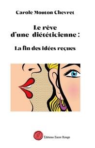 Carole Mouton Chevret - Le rêve d'une diététicienne - La fin des idées reçues.