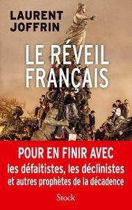 Laurent Joffrin - Le réveil français - Pour en finir avec les défaitistes, les déclinistes et autres prophètes de la décadence.