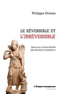 Philippe Grosos - Le réversible et l'irréversible.