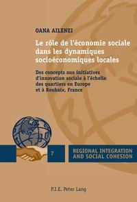 Oana Ailenei - Le rôle de l'économie sociale dans les dynamiques socioéconomiques locales - Des concepts aux initiatives d'innovation sociale à l'échelle des quartiers en Europe et à Roubaix, France.