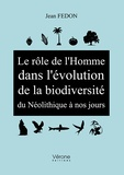 Jean Fedon - Le rôle de l'Homme dans l'évolution de la biodiversité du Néolithique à nos jours.