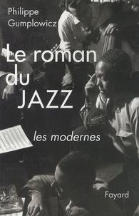 Philippe Gumplowicz - Le roman du jazz - Les modernes.