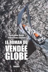 Christophe Agnus et Pierre-Yves Lautrou - Le roman du Vendée Globe - Dans les coulisses de la légende.