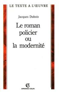 Jacques Dubois - Le roman policier ou la modernité.