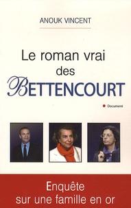 Anouk Vincent - Le roman vrai des Bettencourt.