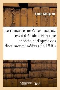 Louis Maigron - Le romantisme et les moeurs : essai d'étude historique et sociale, d'après des documents inédits.