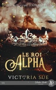Victoria Sue - Le royaume d'Askara Tome 1 : Le roi Alpha.