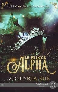 Victoria Sue - Le royaume d'Askara Tome 3 : Le Prince alpha.